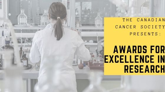 The Canadian Cancer Society: Awards for Excellence in Research